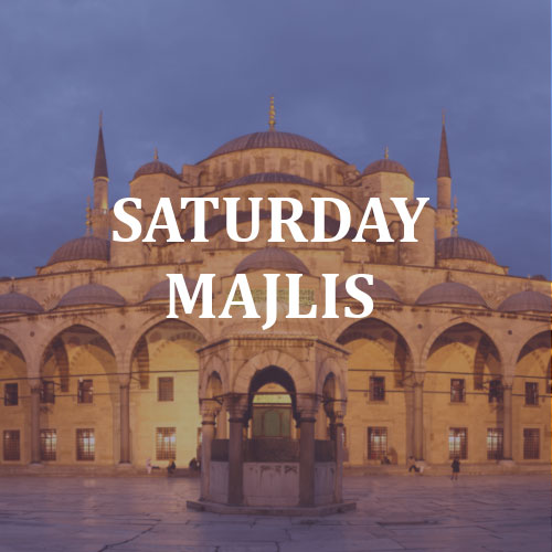 Saturday Majlis - Connecting with the Creator
